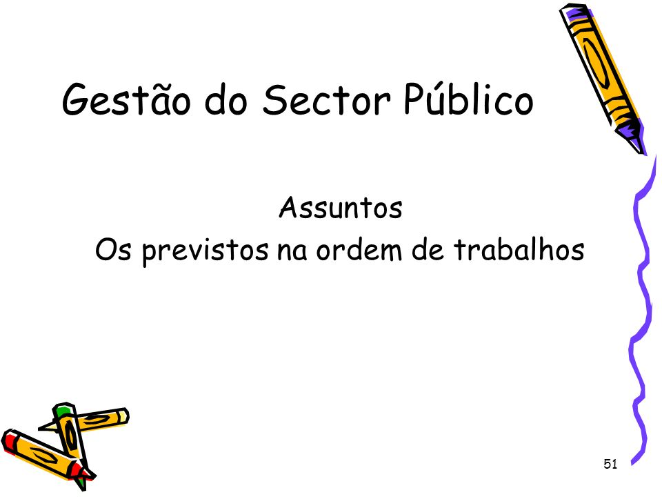 51 Gestão do Sector Público Assuntos Os previstos na ordem de trabalhos
