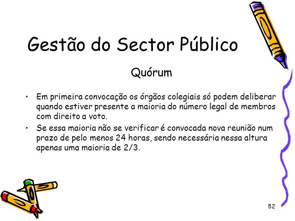 52 Gestão do Sector Público Quórum Em primeira convocação os órgãos colegiais só podem deliberar quando estiver presente a maioria do número legal de