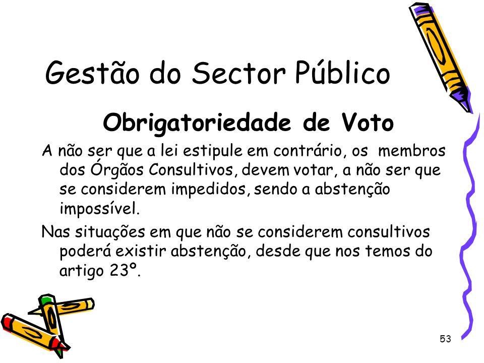 53 Gestão do Sector Público Obrigatoriedade de Voto A não ser que a lei estipule em contrário, os membros dos Órgãos Consultivos, devem votar, a não s