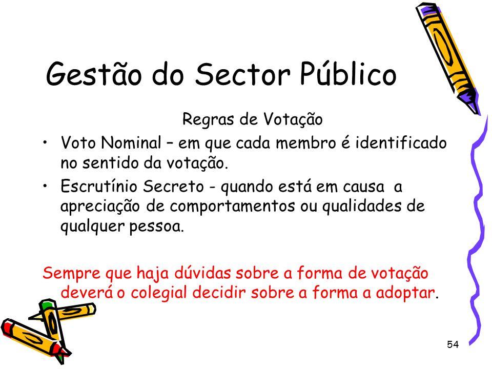 54 Gestão do Sector Público Regras de Votação Voto Nominal – em que cada membro é identificado no sentido da votação. Escrutínio Secreto - quando está