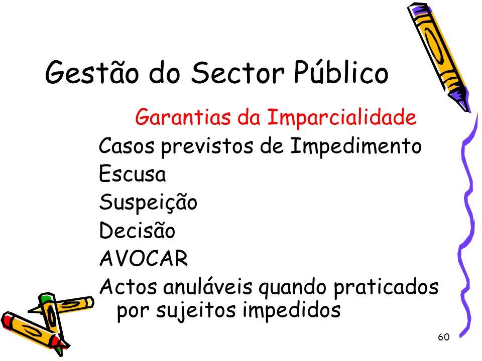 60 Gestão do Sector Público Garantias da Imparcialidade Casos previstos de Impedimento Escusa Suspeição Decisão AVOCAR Actos anuláveis quando praticad