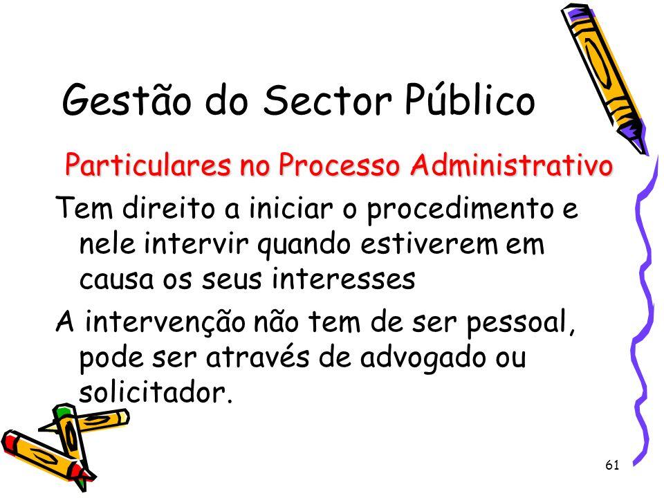 61 Gestão do Sector Público Particulares no Processo Administrativo Tem direito a iniciar o procedimento e nele intervir quando estiverem em causa os