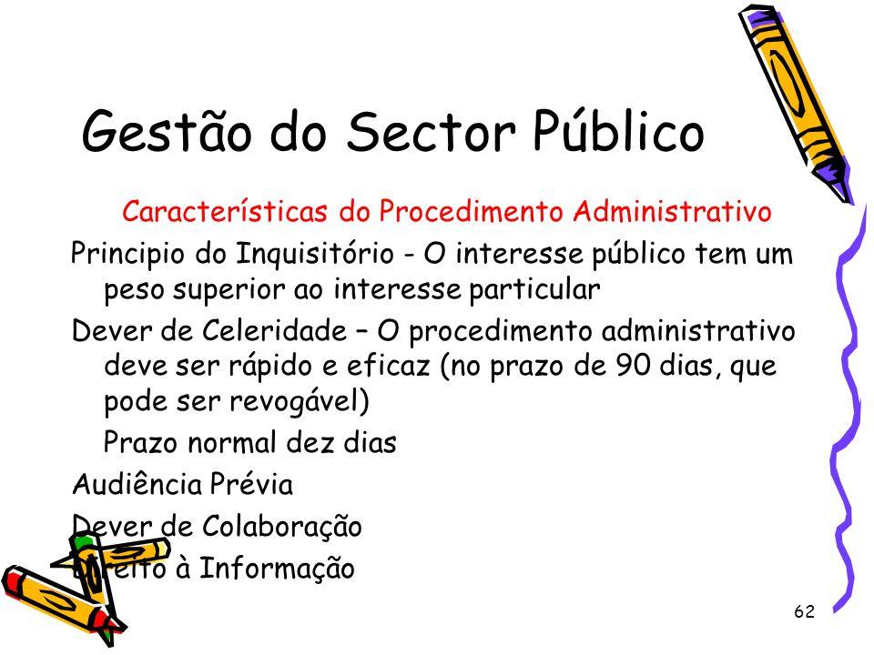 62 Gestão do Sector Público Características do Procedimento Administrativo Principio do Inquisitório - O interesse público tem um peso superior ao int