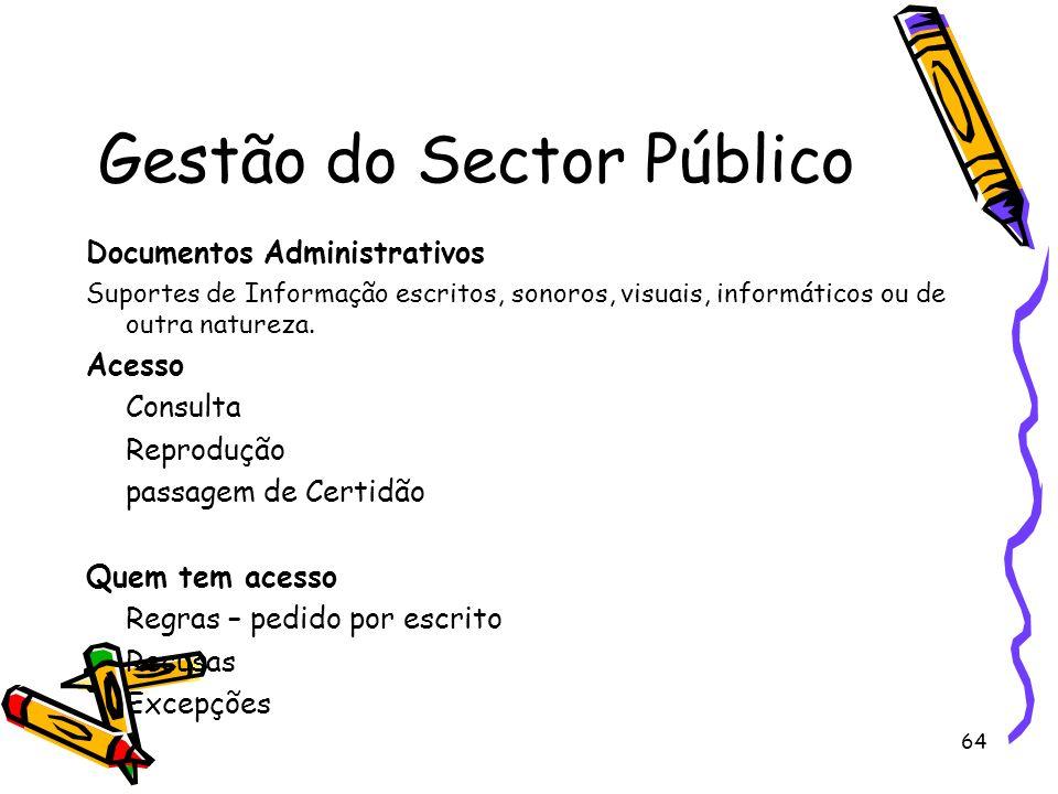 64 Gestão do Sector Público Documentos Administrativos Suportes de Informação escritos, sonoros, visuais, informáticos ou de outra natureza. Acesso Co
