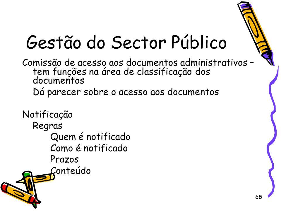 65 Gestão do Sector Público Comissão de acesso aos documentos administrativos – tem funções na área de classificação dos documentos Dá parecer sobre o