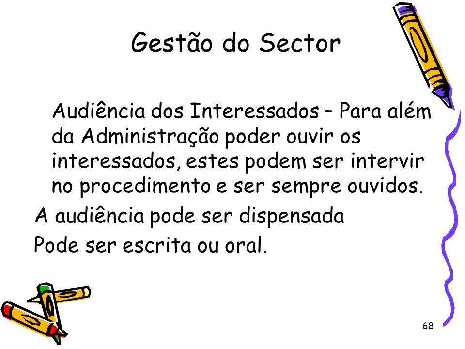 68 Gestão do Sector Audiência dos Interessados – Para além da Administração poder ouvir os interessados, estes podem ser intervir no procedimento e se