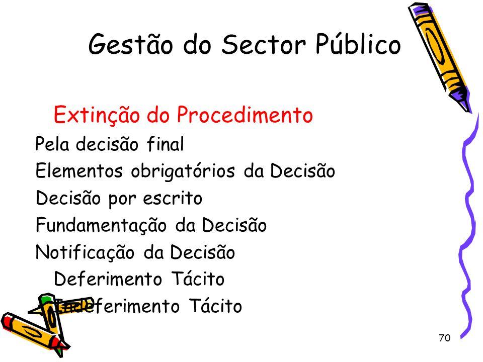 70 Gestão do Sector Público Extinção do Procedimento Pela decisão final Elementos obrigatórios da Decisão Decisão por escrito Fundamentação da Decisão