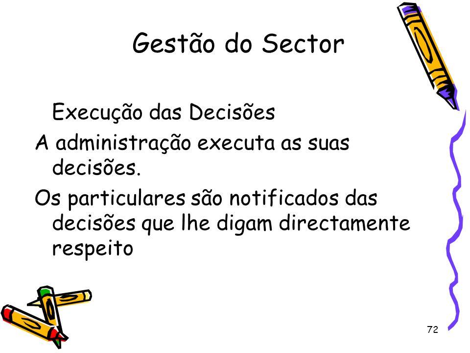 72 Gestão do Sector Execução das Decisões A administração executa as suas decisões. Os particulares são notificados das decisões que lhe digam directa