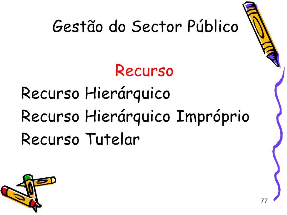 77 Gestão do Sector Público Recurso Recurso Hierárquico Recurso Hierárquico Impróprio Recurso Tutelar
