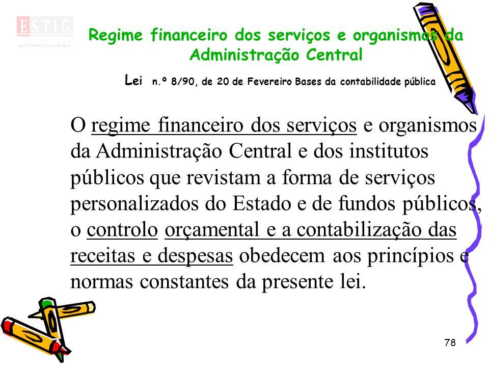 78 Regime financeiro dos serviços e organismos da Administração Central L ei n.º 8/90, de 20 de Fevereiro Bases da contabilidade pública O regime fina