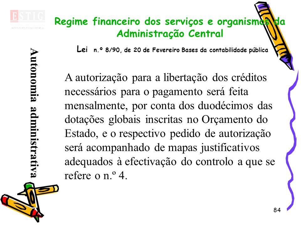 84 Regime financeiro dos serviços e organismos da Administração Central L ei n.º 8/90, de 20 de Fevereiro Bases da contabilidade pública A autorização