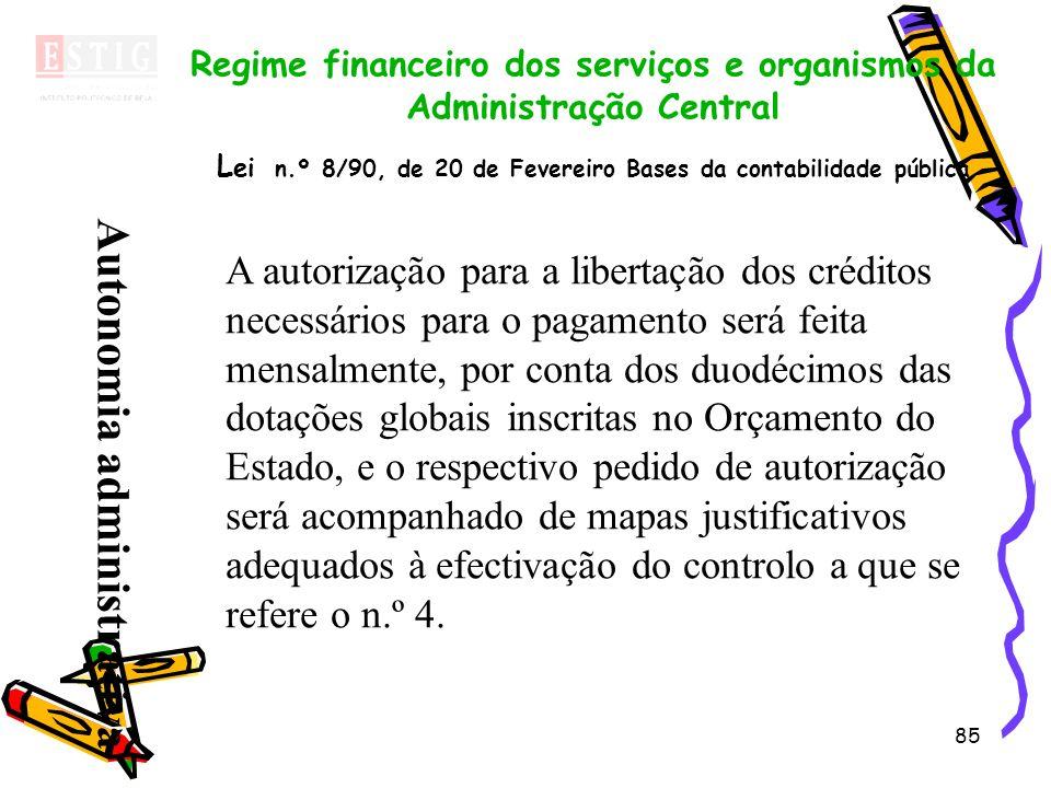 85 Regime financeiro dos serviços e organismos da Administração Central L ei n.º 8/90, de 20 de Fevereiro Bases da contabilidade pública A autorização