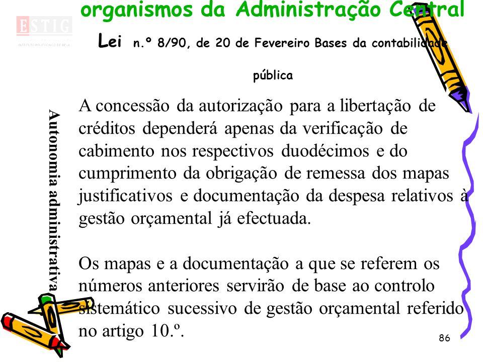 86 Regime financeiro dos serviços e organismos da Administração Central L ei n.º 8/90, de 20 de Fevereiro Bases da contabilidade pública A concessão d