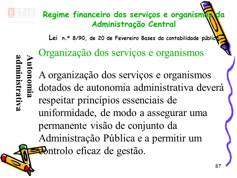 87 Regime financeiro dos serviços e organismos da Administração Central L ei n.º 8/90, de 20 de Fevereiro Bases da contabilidade pública Organização d