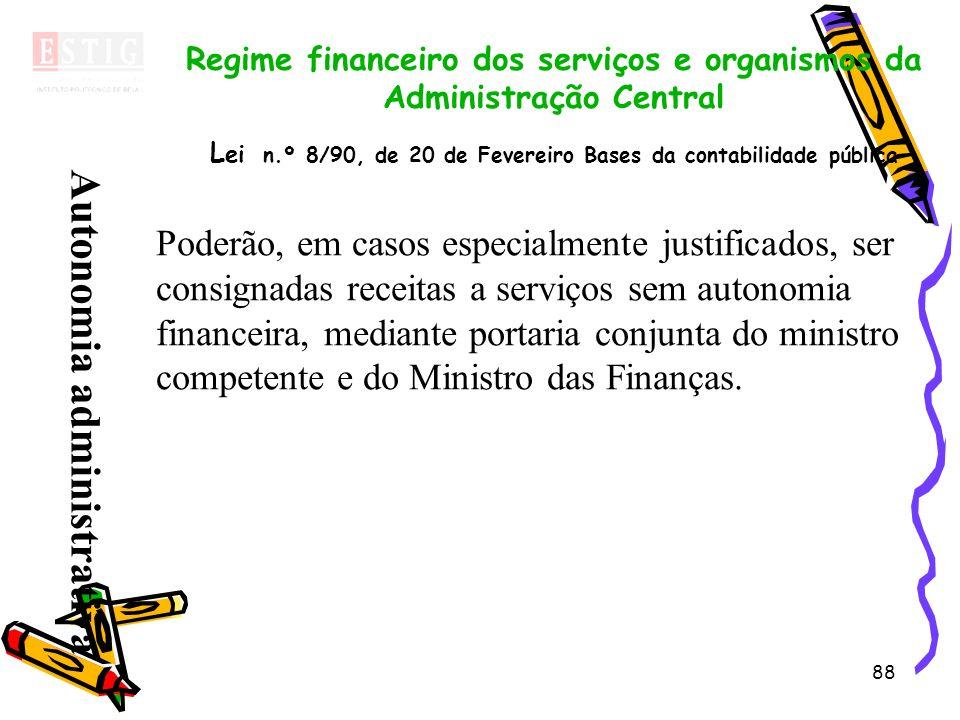 88 Regime financeiro dos serviços e organismos da Administração Central L ei n.º 8/90, de 20 de Fevereiro Bases da contabilidade pública Poderão, em c