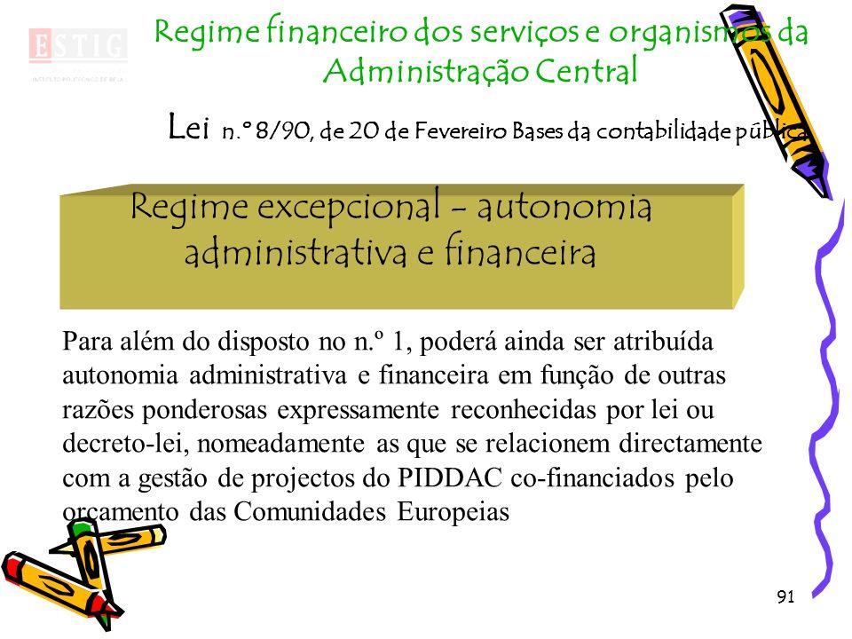 91 Regime excepcional - autonomia administrativa e financeira Regime financeiro dos serviços e organismos da Administração Central L ei n.º 8/90, de 2