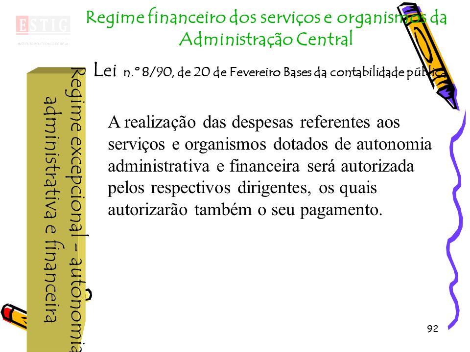92 Regime excepcional - autonomia administrativa e financeira Regime financeiro dos serviços e organismos da Administração Central L ei n.º 8/90, de 2