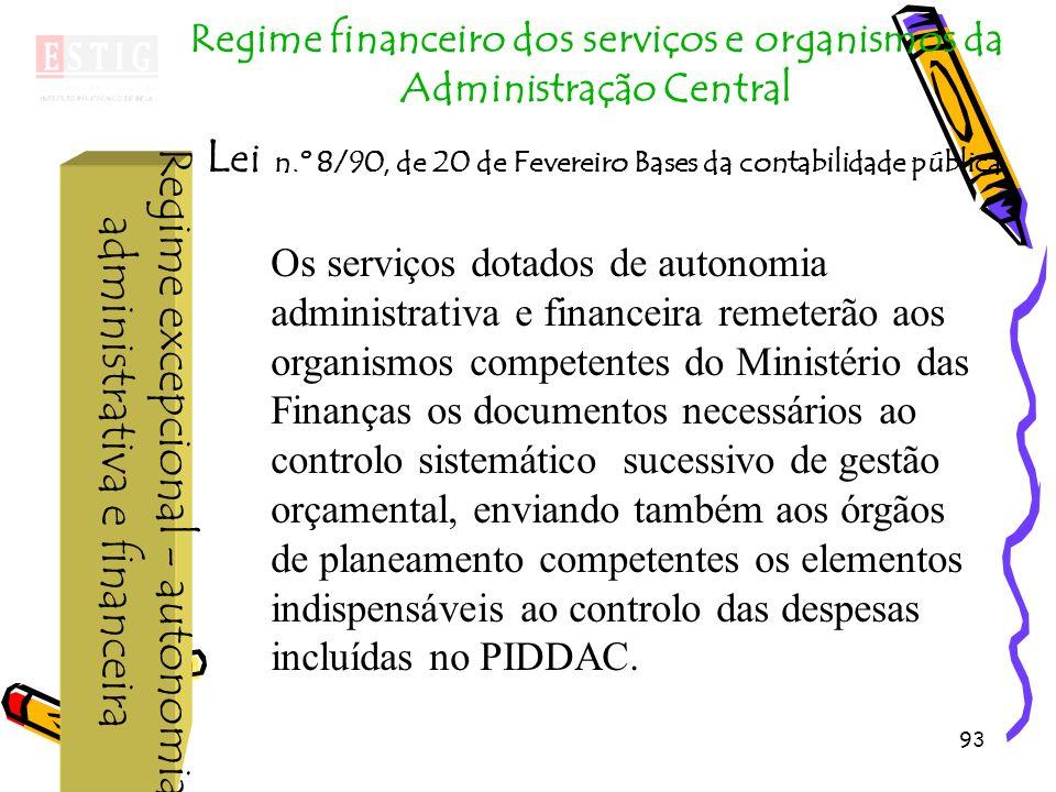 93 Regime excepcional - autonomia administrativa e financeira Regime financeiro dos serviços e organismos da Administração Central L ei n.º 8/90, de 2