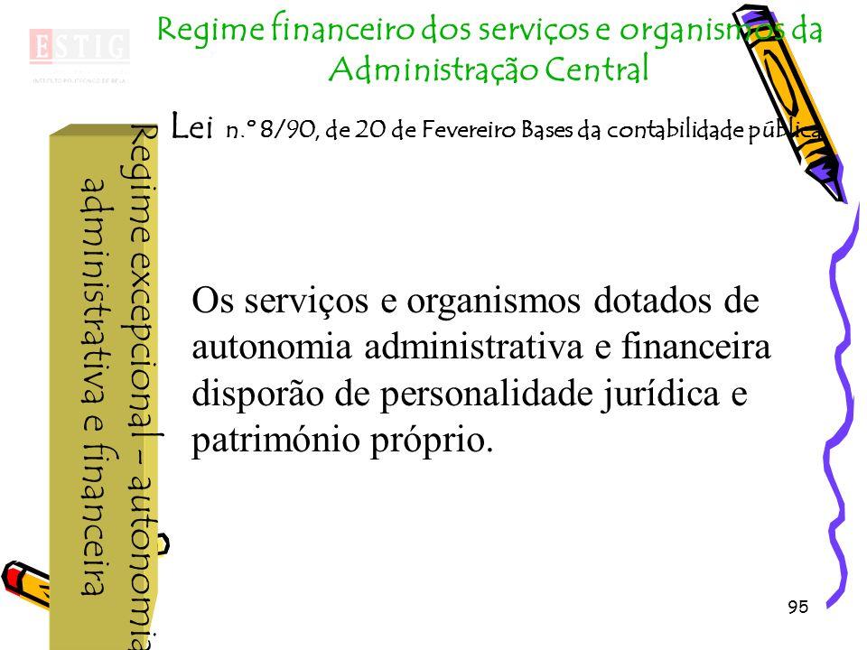 95 Regime excepcional - autonomia administrativa e financeira Regime financeiro dos serviços e organismos da Administração Central L ei n.º 8/90, de 2