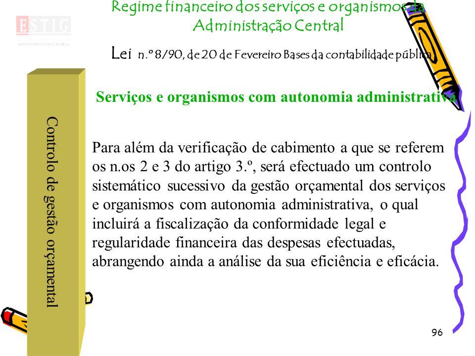 96 Controlo de gestão orçamental Regime financeiro dos serviços e organismos da Administração Central L ei n.º 8/90, de 20 de Fevereiro Bases da conta