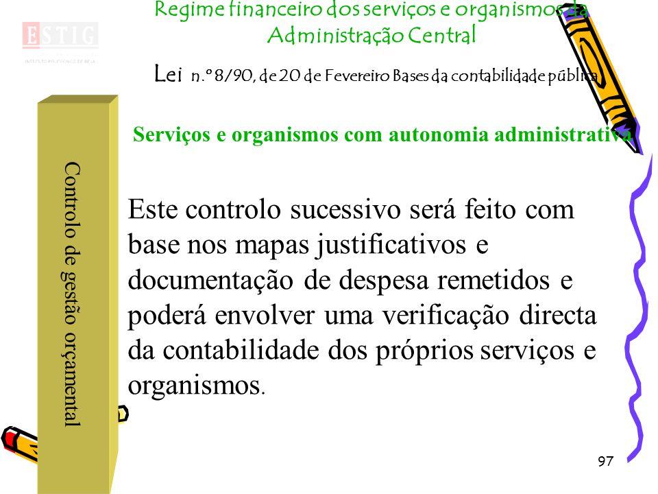 97 Controlo de gestão orçamental Regime financeiro dos serviços e organismos da Administração Central L ei n.º 8/90, de 20 de Fevereiro Bases da conta