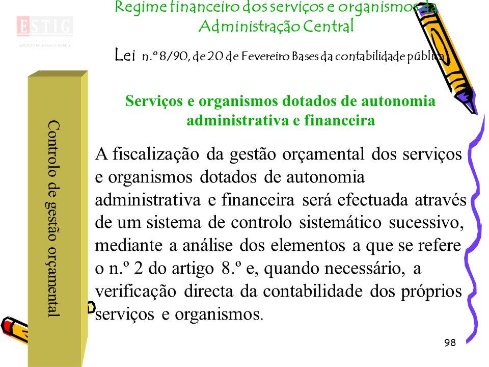 98 Controlo de gestão orçamental Regime financeiro dos serviços e organismos da Administração Central L ei n.º 8/90, de 20 de Fevereiro Bases da conta