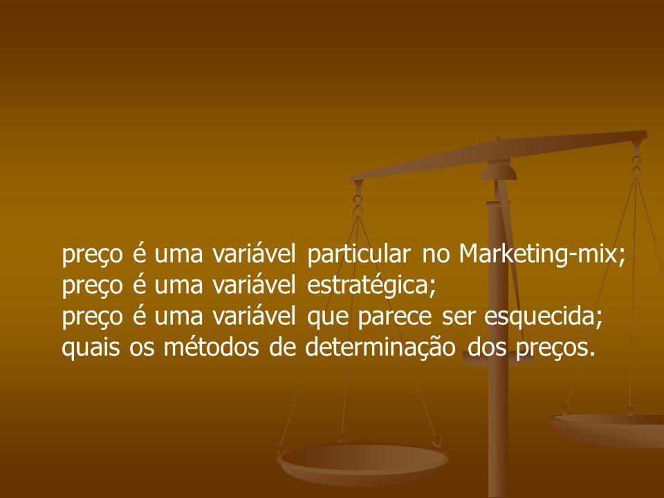 preço é uma variável particular no Marketing-mix; preço é uma variável estratégica; preço é uma variável que parece ser esquecida; quais os métodos de
