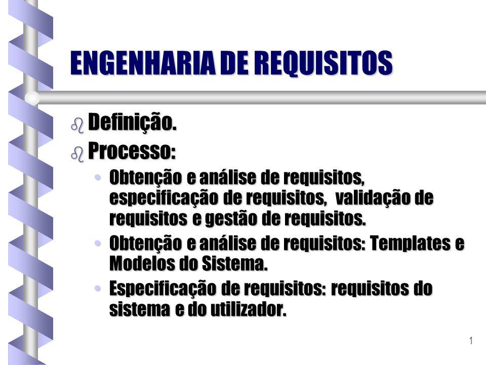1 ENGENHARIA DE REQUISITOS b Definição. b Processo: Obtenção e análise de requisitos, especificação de requisitos, validação de requisitos e gestão de