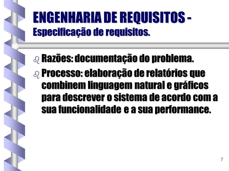 7 ENGENHARIA DE REQUISITOS - Especificação de requisitos. b Razões: documentação do problema. b Processo: elaboração de relatórios que combinem lingua