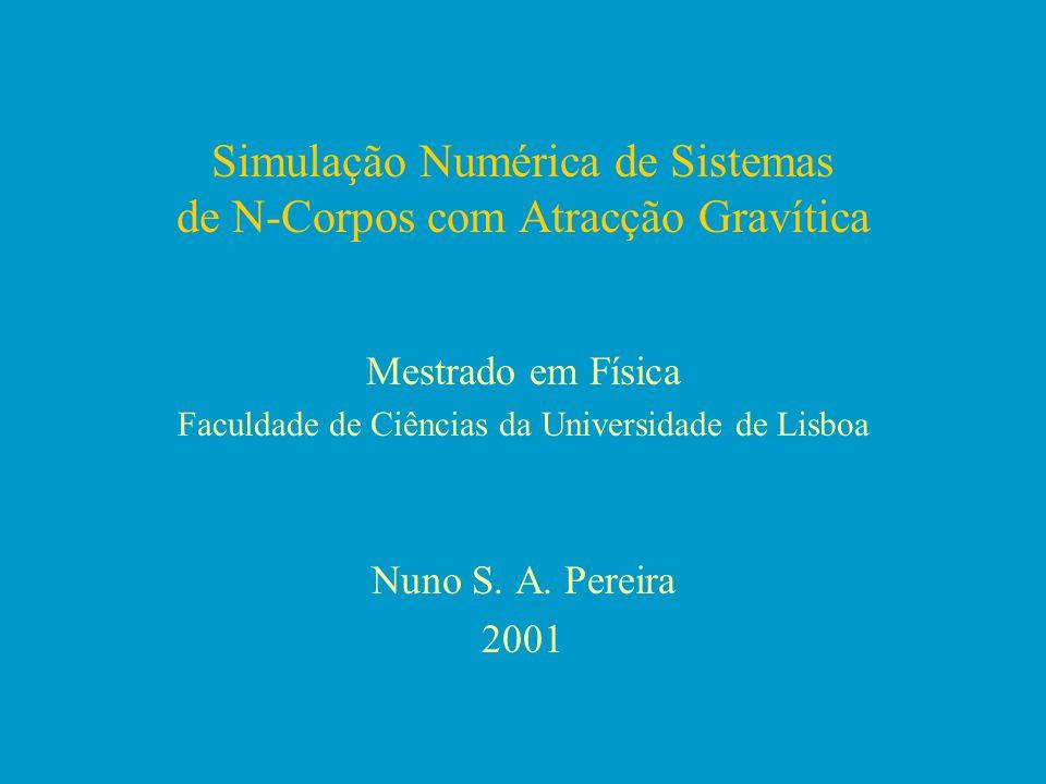 Simulação Numérica de Sistemas de N-Corpos com Atracção Gravítica Mestrado em Física Faculdade de Ciências da Universidade de Lisboa Nuno S. A. Pereir