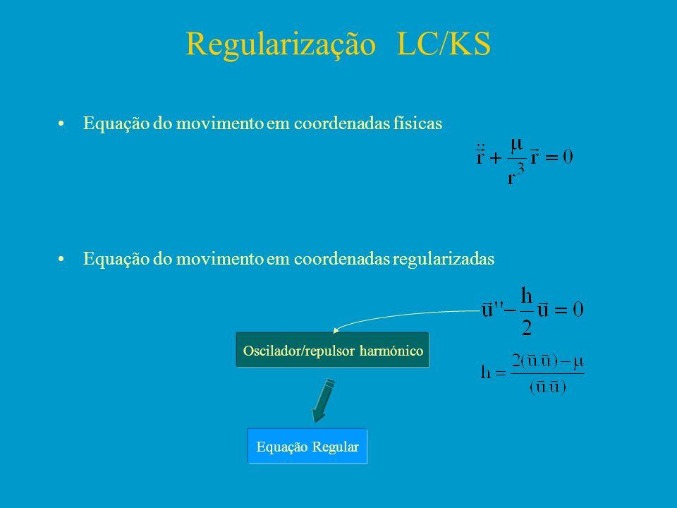 Regularização LC/KS Equação do movimento em coordenadas físicas Equação do movimento em coordenadas regularizadas Oscilador/repulsor harmónico Equação