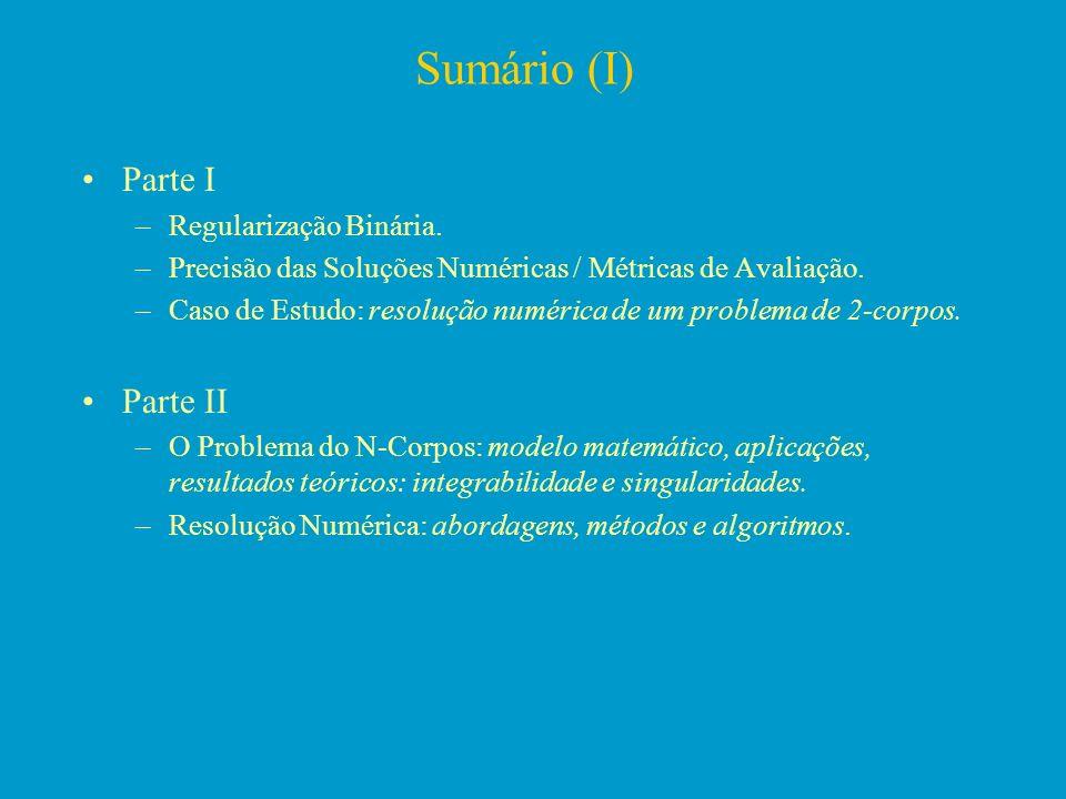 Sumário (I) Parte I –Regularização Binária. –Precisão das Soluções Numéricas / Métricas de Avaliação. –Caso de Estudo: resolução numérica de um proble