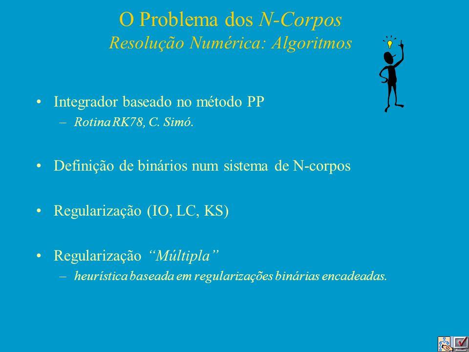 O Problema dos N-Corpos Resolução Numérica: Algoritmos Integrador baseado no método PP –Rotina RK78, C. Simó. Definição de binários num sistema de N-c