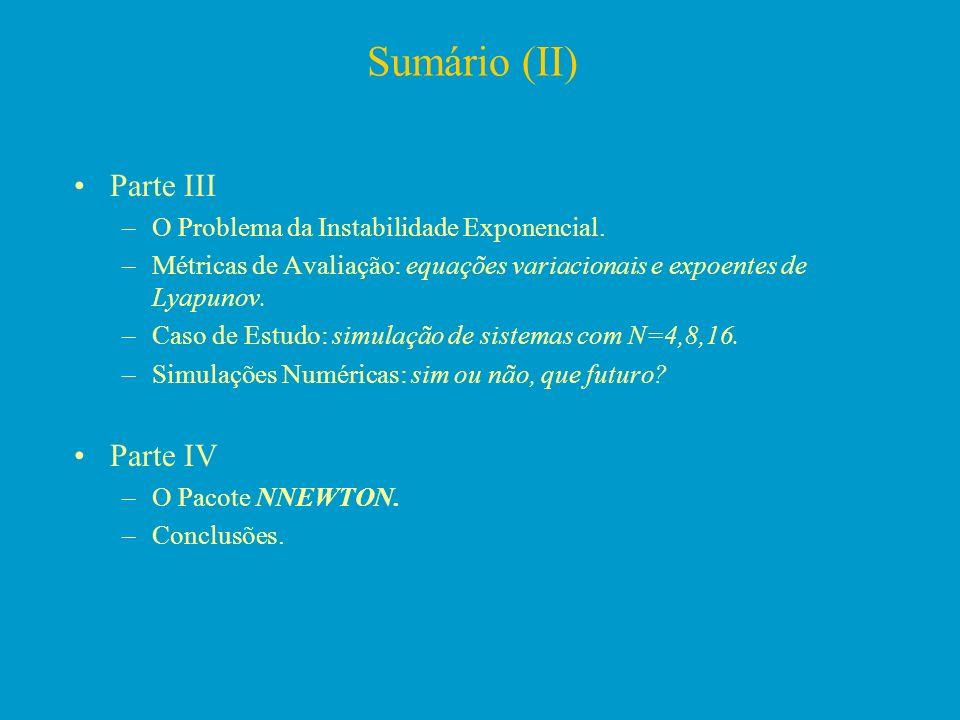 Sumário (II) Parte III –O Problema da Instabilidade Exponencial. –Métricas de Avaliação: equações variacionais e expoentes de Lyapunov. –Caso de Estud