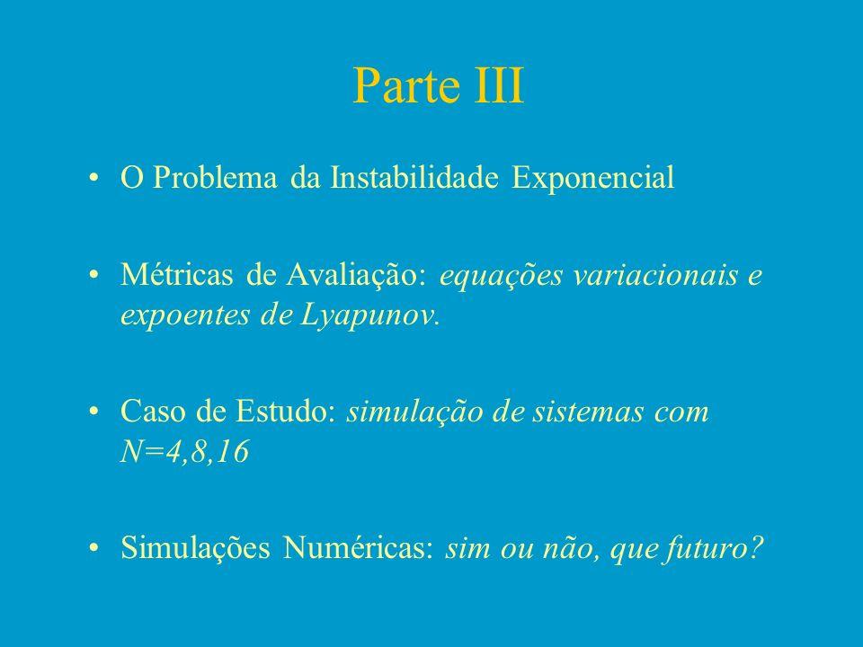 Parte III O Problema da Instabilidade Exponencial Métricas de Avaliação: equações variacionais e expoentes de Lyapunov. Caso de Estudo: simulação de s