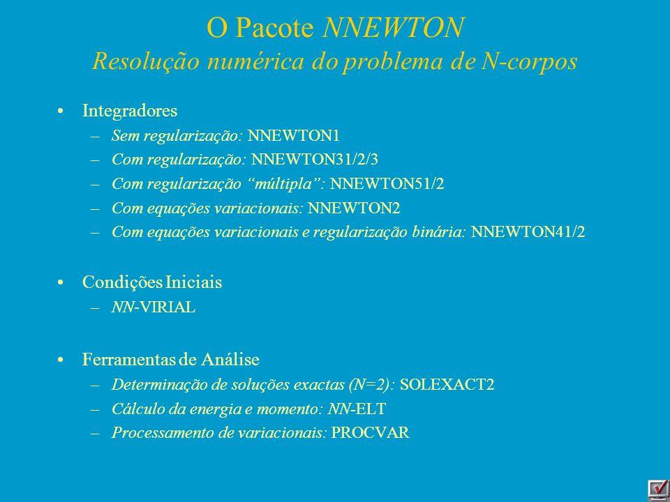 O Pacote NNEWTON Resolução numérica do problema de N-corpos Integradores –Sem regularização: NNEWTON1 –Com regularização: NNEWTON31/2/3 –Com regulariz