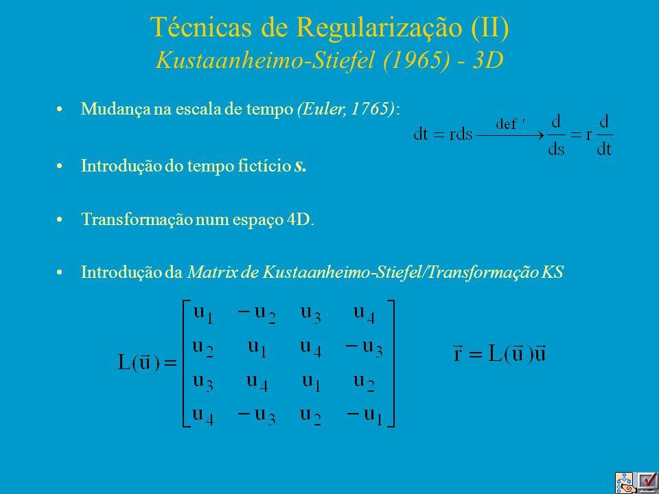 Técnicas de Regularização (II) Kustaanheimo-Stiefel (1965) - 3D Mudança na escala de tempo (Euler, 1765): Introdução do tempo fictício s. Transformaçã
