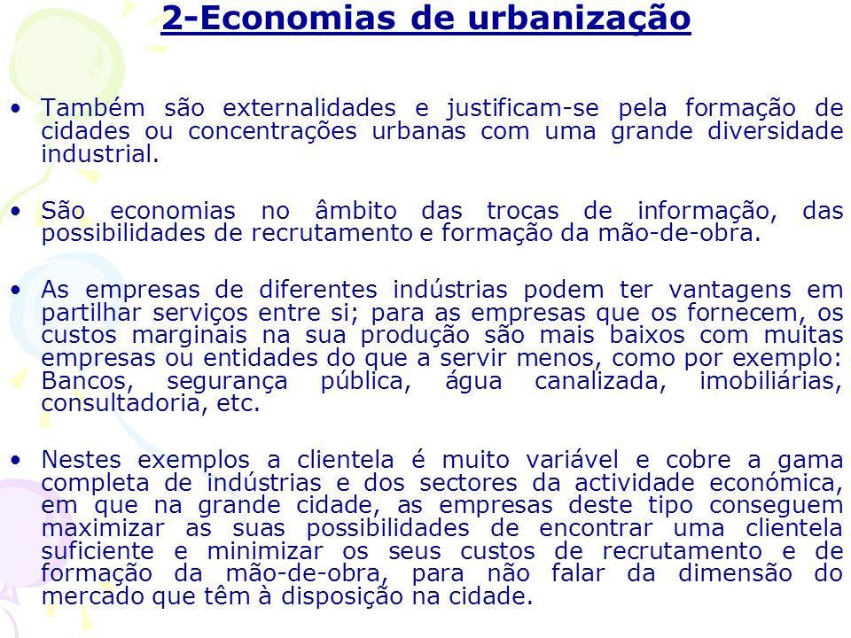 2-Economias de urbanização Também são externalidades e justificam-se pela formação de cidades ou concentrações urbanas com uma grande diversidade industrial.