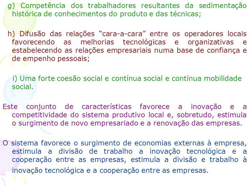 Características mais importantes de um sistema produtivo local (sistema de pequenas empresas): a) Uma forte especialização produtiva a nível local sob