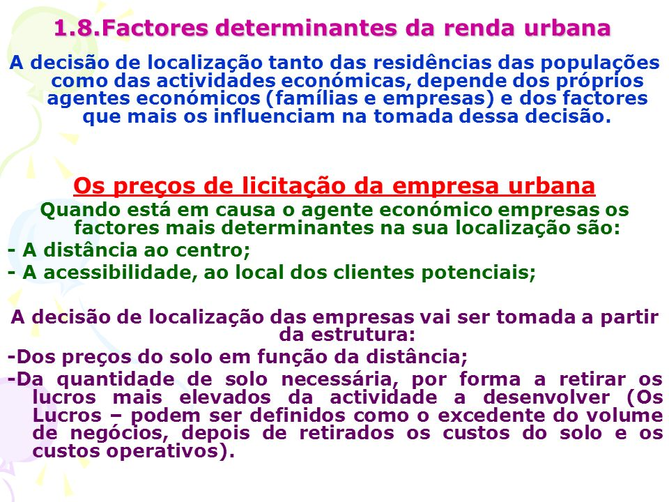 1.8.Factores determinantes da renda urbana A decisão de localização tanto das residências das populações como das actividades económicas, depende dos próprios agentes económicos (famílias e empresas) e dos factores que mais os influenciam na tomada dessa decisão.