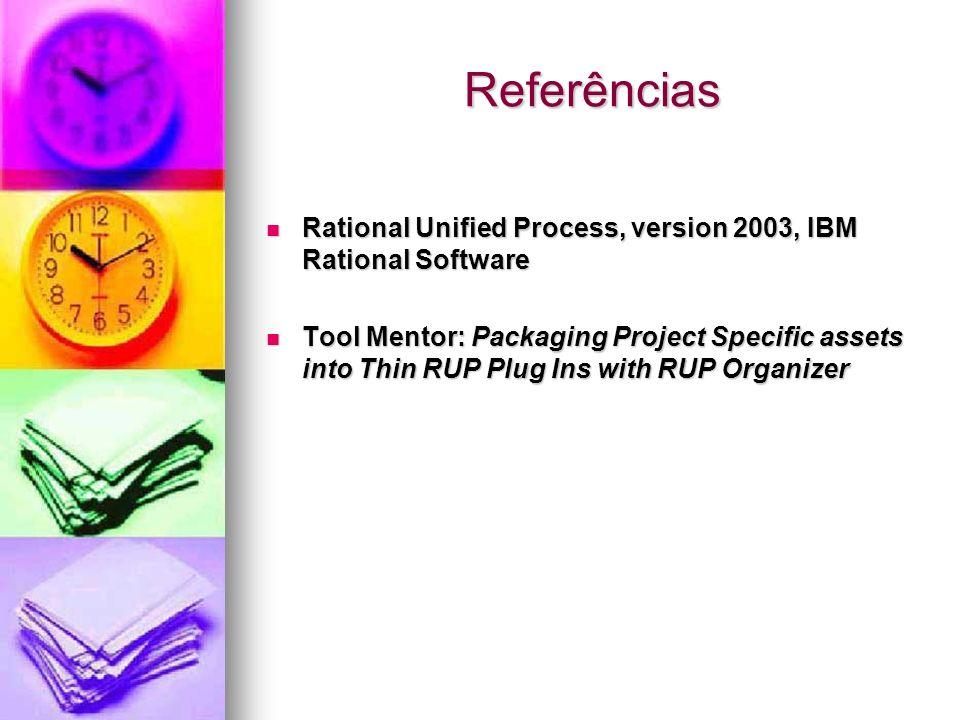 Referências Rational Unified Process, version 2003, IBM Rational Software Rational Unified Process, version 2003, IBM Rational Software Tool Mentor: P