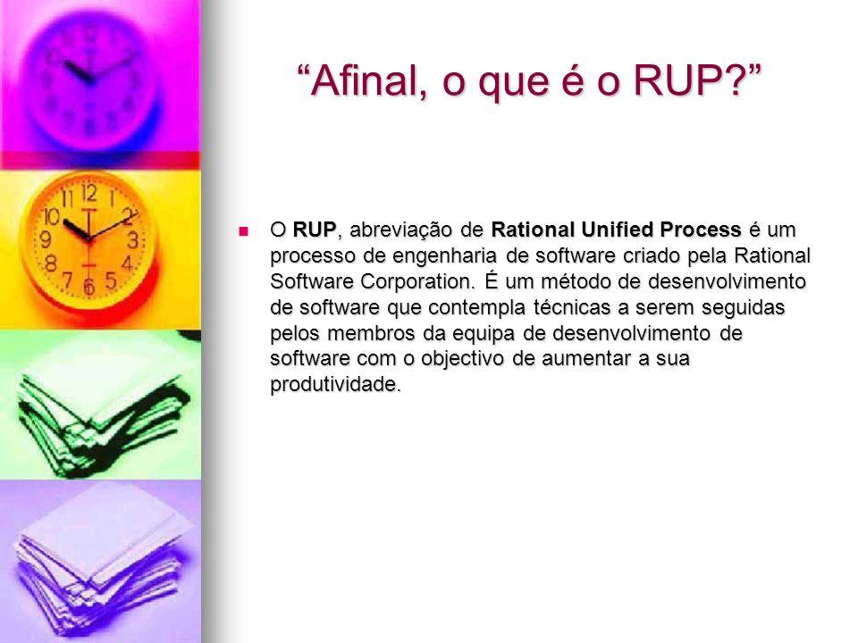 Constituição do RUP O RUP usa a abordagem da orientação a objectos em sua concepção, e é projectado e documentado utilizando a notação UML (Unified Modeling Language) para ilustrar os processos em acção.