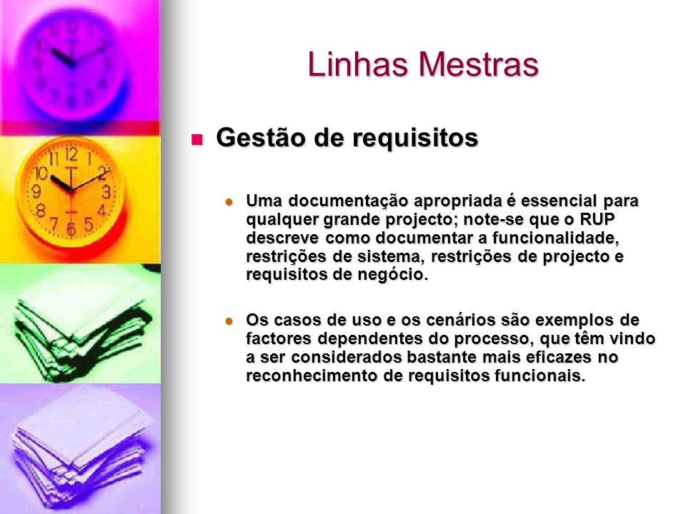 Linhas Mestras Gestão de requisitos Gestão de requisitos Uma documentação apropriada é essencial para qualquer grande projecto; note-se que o RUP desc