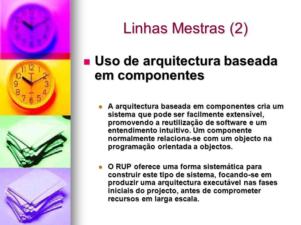 Linhas Mestras (2) Uso de arquitectura baseada em componentes Uso de arquitectura baseada em componentes A arquitectura baseada em componentes cria um