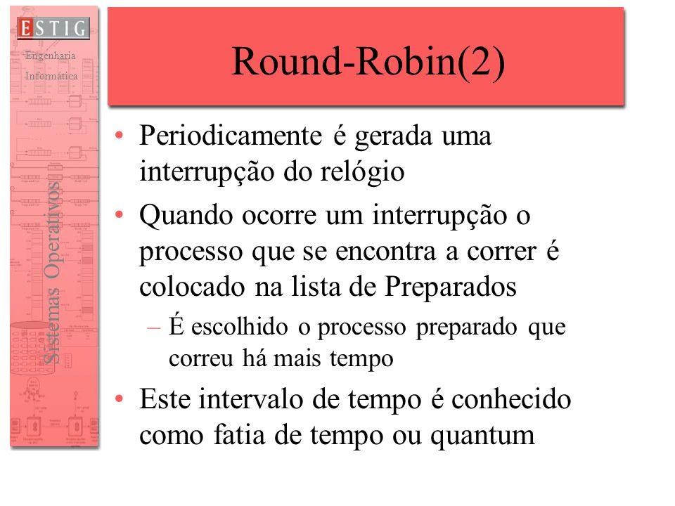 Engenharia Informática Sistemas Operativos Round-Robin(2) Periodicamente é gerada uma interrupção do relógio Quando ocorre um interrupção o processo q