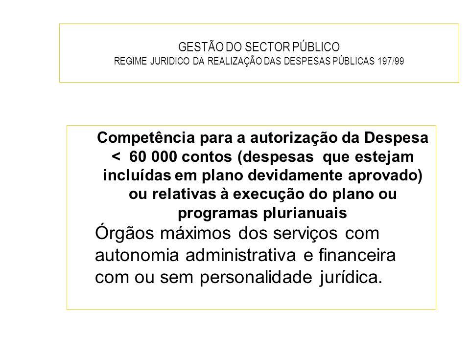 GESTÃO DO SECTOR PÚBLICO REGIME JURIDICO DA REALIZAÇÃO DAS DESPESAS PÚBLICAS 197/99 Competência para a autorização da Despesa < 60 000 contos (despesa