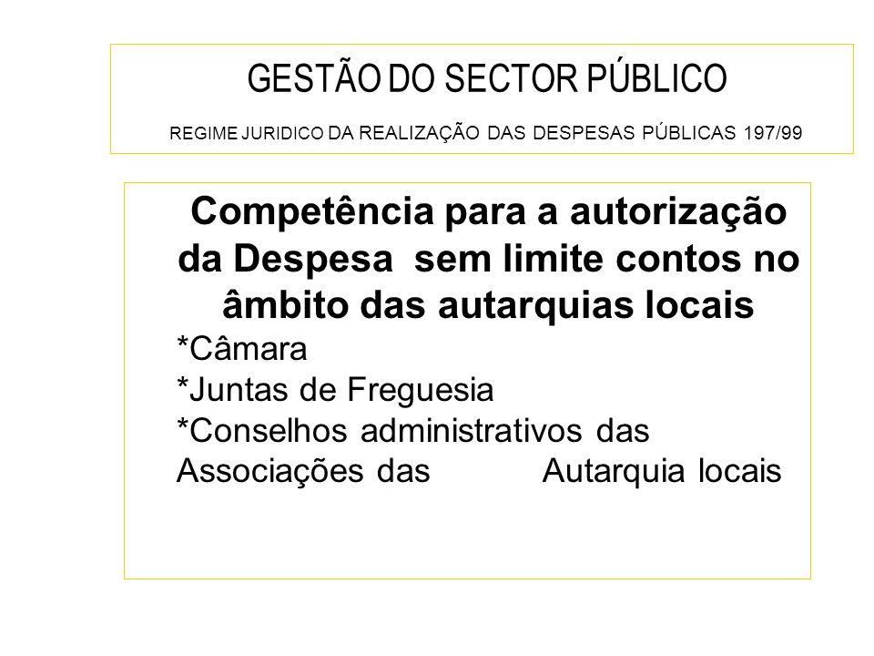 GESTÃO DO SECTOR PÚBLICO REGIME JURIDICO DA REALIZAÇÃO DAS DESPESAS PÚBLICAS 197/99 Competência para a autorização da Despesa sem limite contos no âmb