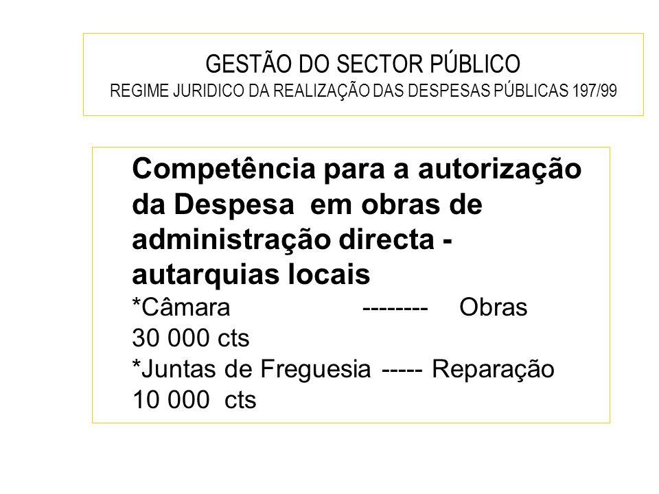 GESTÃO DO SECTOR PÚBLICO REGIME JURIDICO DA REALIZAÇÃO DAS DESPESAS PÚBLICAS 197/99 Competência para a autorização da Despesa em obras de administraçã