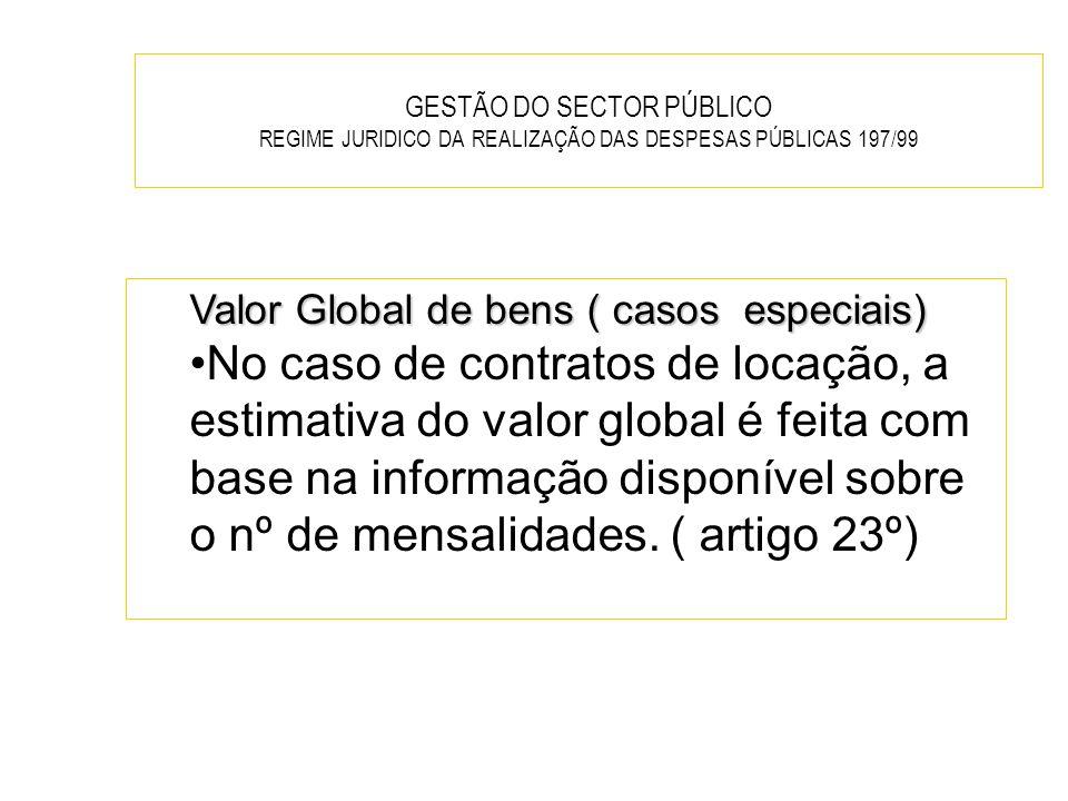 GESTÃO DO SECTOR PÚBLICO REGIME JURIDICO DA REALIZAÇÃO DAS DESPESAS PÚBLICAS 197/99 Valor Global de bens ( casos especiais) No caso de contratos de lo