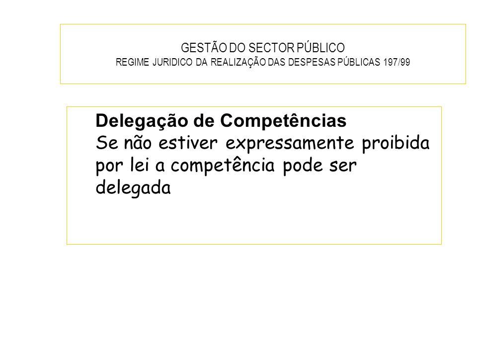 GESTÃO DO SECTOR PÚBLICO REGIME JURIDICO DA REALIZAÇÃO DAS DESPESAS PÚBLICAS 197/99 Delegação de Competências Se não estiver expressamente proibida po